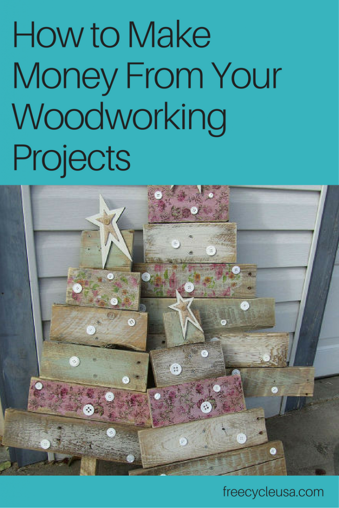 How to Make Money From Your Woodworking Projects